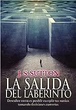 La salida del laberinto: Descubre cómo es posible cumplir tus sueños tomando decisiones correctas (Spanish Edition)