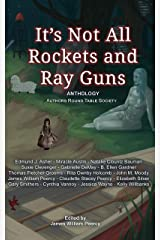 It's Not All Rockets and Ray Guns (Anthology Book 1) Kindle Edition
