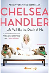 Life Will Be the Death of Me: . . . and you too! Kindle Edition