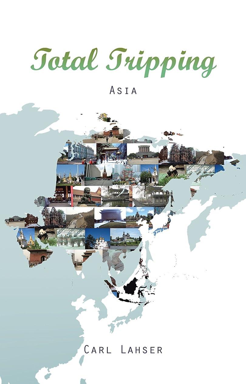 固めるフォアマン全滅させるTotal Tripping: Asia (English Edition)