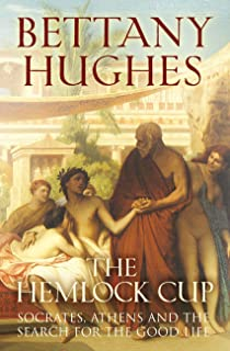 The Hemlock Cup: Socrates, Athens and the Search for the Good Life (English Edition)