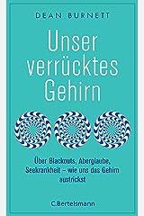 Unser verrücktes Gehirn: Über Blackouts, Aberglaube, Seekrankheit - wie uns das Gehirn austrickst (German Edition) Kindle Edition