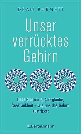 Unser verrücktes Gehirn: Über Blackouts, Aberglaube, Seekrankheit - wie uns das Gehirn austrickst (German Edition)