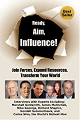 Ready, Aim, Influence! Join Forces, Expand Resources, Transform Your World Kindle Edition