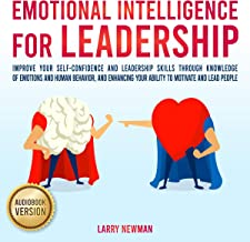 Emotional Intelligence for Leadership: Improve Your Self-Confidence and Leadership Skills Through Knowledge of Emotions an...