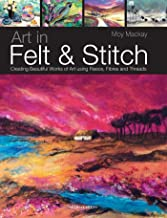 Art in Felt & Stitch: Creating beautiful works of art using fleece, fibres and threads