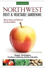 Northwest Fruit & Vegetable Gardening: Plant, Grow, and Harvest the Best Edibles - Oregon, Washington, northern California, British Columbia (Fruit & Vegetable Gardening Guides) Kindle Edition