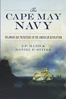 The Cape May Navy: Delaware Bay Privateers in the American Revolution