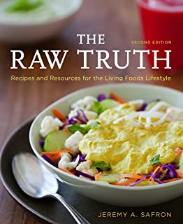 The Raw Truth, 2nd Edition: Recipes and Resources for the Living Foods Lifestyle [A Cookbook]
