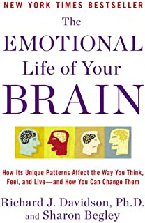 The Emotional Life of Your Brain: How Its Unique Patterns Affect the Way You Think, Feel, and Live--And How You CA N Chang...