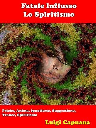 Fatale Influsso - Lo Spiritismo: Psiche, Anima, Ipnotismo