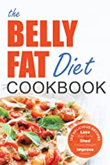 The Belly Fat Diet Cookbook: 105 Easy and Delicious Recipes to Lose Your Belly, Shed Excess Weight, Improve Health Kindle Edition