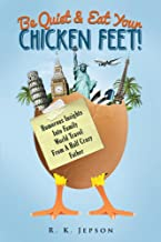 Be Quiet & Eat Your Chicken Feet: Humorous Insights Into Family World Travel From A Half Crazy Father