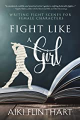 Fight Like a Girl: Writing Fight Scenes for Female Characters Kindle Edition