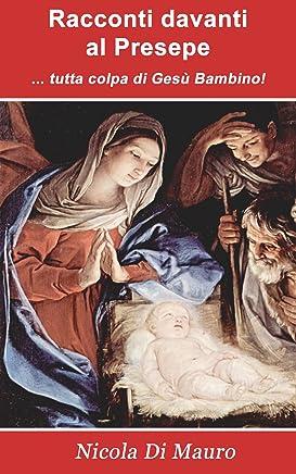 Racconti davanti al Presepe: ... tutta colpa di Gesù Bambino