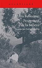 Peregrinos de la belleza: Viajeros por Italia y Grecia (El Acantilado nº 309)