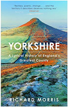 Yorkshire: A lyrical history of Englands greatest county