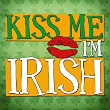 Kiss Me I'm Irish - 43 Classic Songs for St Patricks Day Celebrations