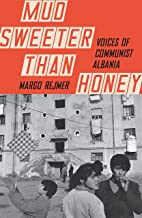 Mud Sweeter than Honey: Voices of Communist Albania (English Edition)