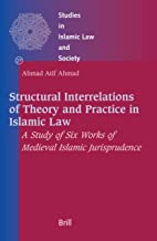 Structural Interrelations of Theory And Practice in Islamic Law: A Study of Six Works of Medieval Islamic Jurisprudence (Studies in Islamic Law and Society) (Studies in Islamic Law & Society)