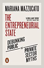 The Entrepreneurial State: Debunking Public vs. Private Sector Myths