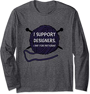 I Support Designers ... For Knitters Who Do What's Right Long Sleeve T-Shirt