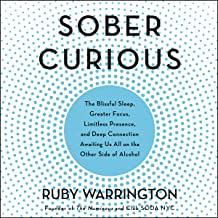 Sober Curious: The Blissful Sleep, Greater Focus, Limitless Presence, and Deep Connection Awaiting Us All on the Other Sid...