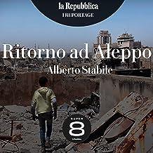 Ritorno ad Aleppo: I reportage di Repubblica