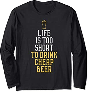life is too short to drink cheap beer drinker brewmaster Long Sleeve T-Shirt