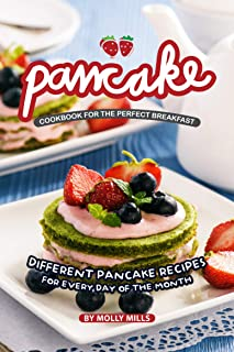 Pancake Cookbook for the Perfect Breakfast: Different Pancake Recipes for Every day of the Month