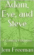 Adam, Eve, and Steve: A Comedy Playwrite