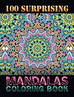 100 Surprising Mandalas Coloring Book: Relaxation and Stress Relieving Big Mandalas Book with Different Designs to Color, ...