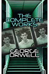 The Complete Works: Novels, Memoirs, Poetry, Essays, Book Reviews & Articles: 1984, Animal Farm, Down and Out in Paris and London, Prophecies of Fascism… (English Edition) eBook Kindle