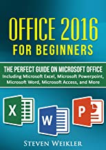 Office 2017 For Beginners- The PERFECT Guide on Microsoft Office: Including Microsoft Excel Microsoft PowerPoint Microsoft Word Microsoft Access and more! (English Edition)