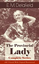The Provincial Lady - Complete Series (All 5 Novels With Original Illustrations): The Diary of a Provincial Lady, The Prov...