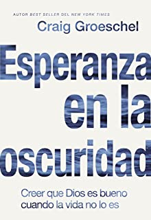 Esperanza en la oscuridad: Creer que Dios es Bueno cuando la vida no lo es (Spanish Edition)