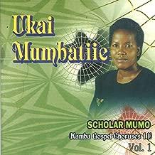 Ukai Mumbatiie: Scholar Mumo (Kamba Gospel Choruses 11)