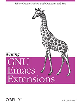 Writing GNU Emacs Extensions: Editor Customizations and Creations with Lisp (Nutshell Handbooks)