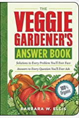 The Veggie Gardener's Answer Book: Solutions to Every Problem You'll Ever Face; Answers to Every Question You'll Ever Ask (Answer Book (Storey)) Kindle Edition