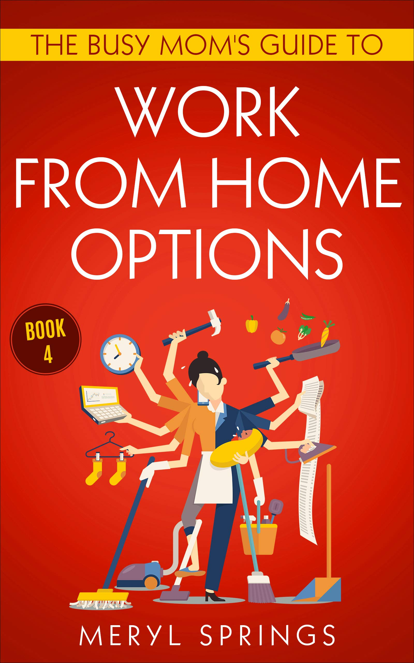 The Busy Mom's Guide to Work From Home Options: Book 4