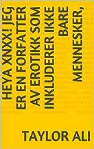 Heya XNXX! Jeg er en forfatter av erotikk som inkluderer ikke bare mennesker, (Norwegian Edition)