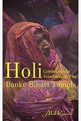 Holi In Vrindavan: At The Banke Bihari Temple (Travel Books: My Incredible India) Kindle Edition
