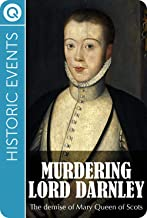 Historic Events : Murdering Lord Darnley - The demise of Mary Queen of Scots