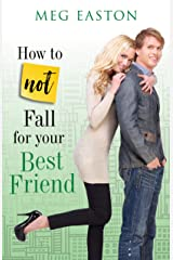 How to Not Fall for Your Best Friend: A Sweet Romantic Comedy Kindle Edition