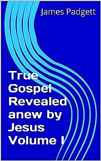 True Gospel Revealed anew by Jesus Volume I