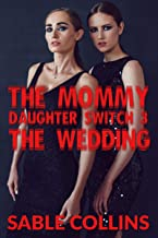 The Mommy Daughter Switch 3: The Wedding (Age Gap, Body Swap, Taboo)