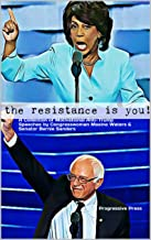 A Collection of Motivational Anti-Trump Speeches by Congresswoman Maxine Waters and Senator Bernie Sanders