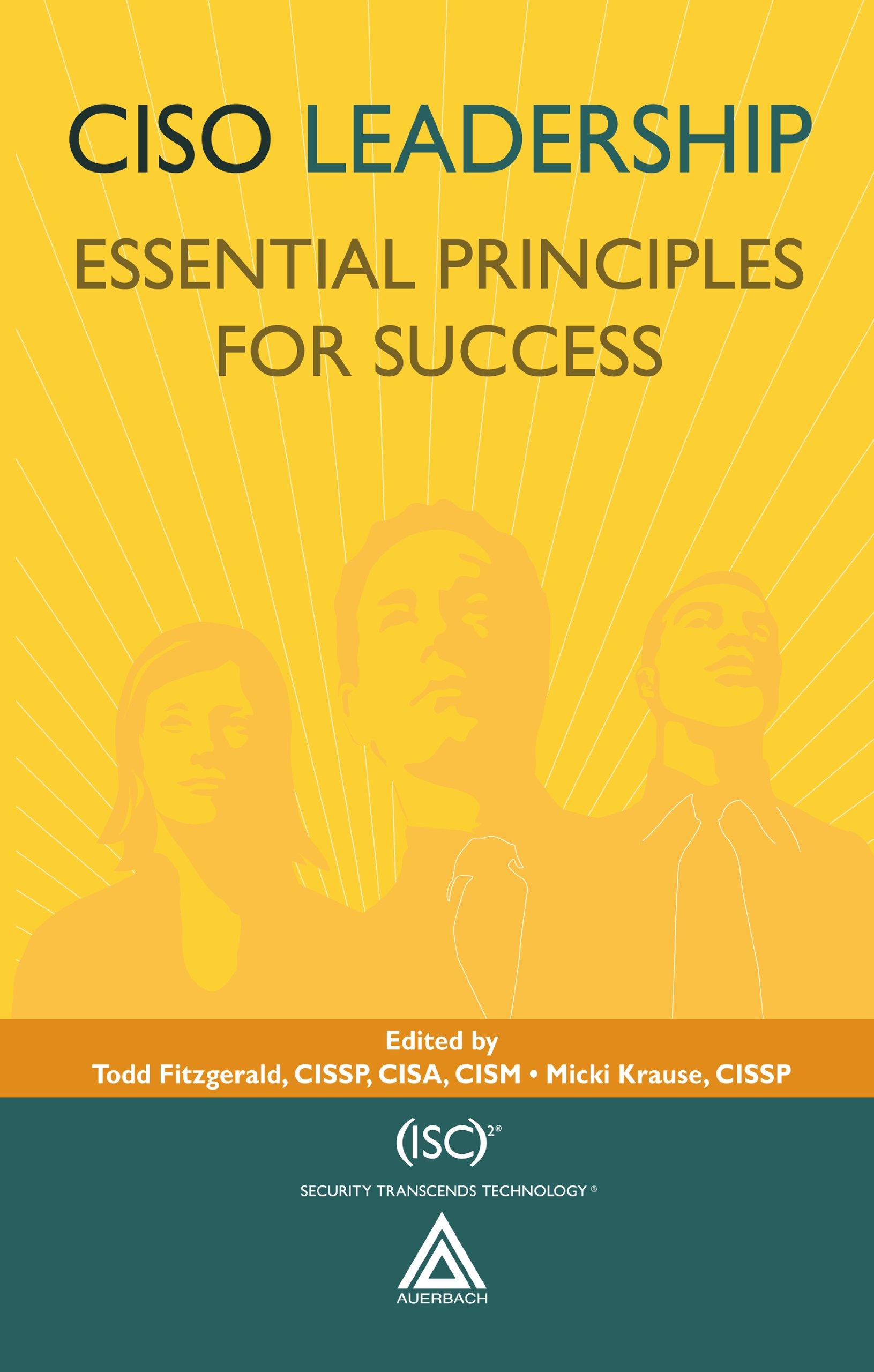 CISO Leadership: Essential Principles for Success ((ISC)2 Press)