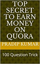 Top Secret To Earn Money On Quora: 100 Question Trick (English Edition)