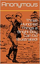 Three Hundred Things a Bright Boy Can Do (Illustrated): Over 260 Original Illustrations